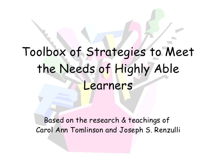 Toolbox of Strategies to Meet the Needs of Highly Able Learners Based on the research & teachings of  Carol Ann Tomlinson ...
