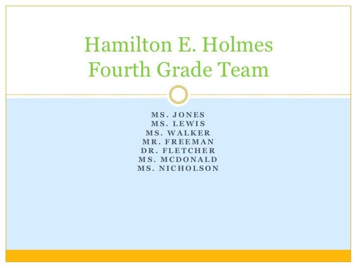Hamilton E. HolmesFourth Grade Team       MS. JONES       MS. LEWIS      MS. WALKER      MR. FREEMAN     DR. FLETCHER     ...