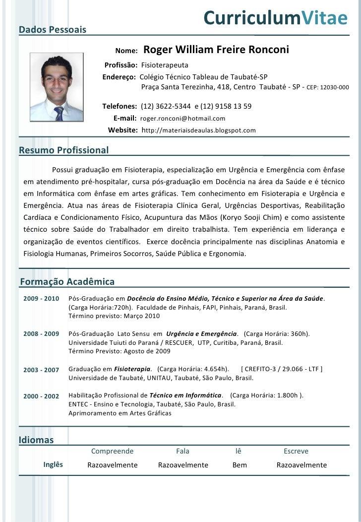 Curriculum Vitae Nome:  Roger William Freire Ronconi Profissão:  Fisioterapeuta  Endereço:  Colégio Técnico Tableau de Tau...