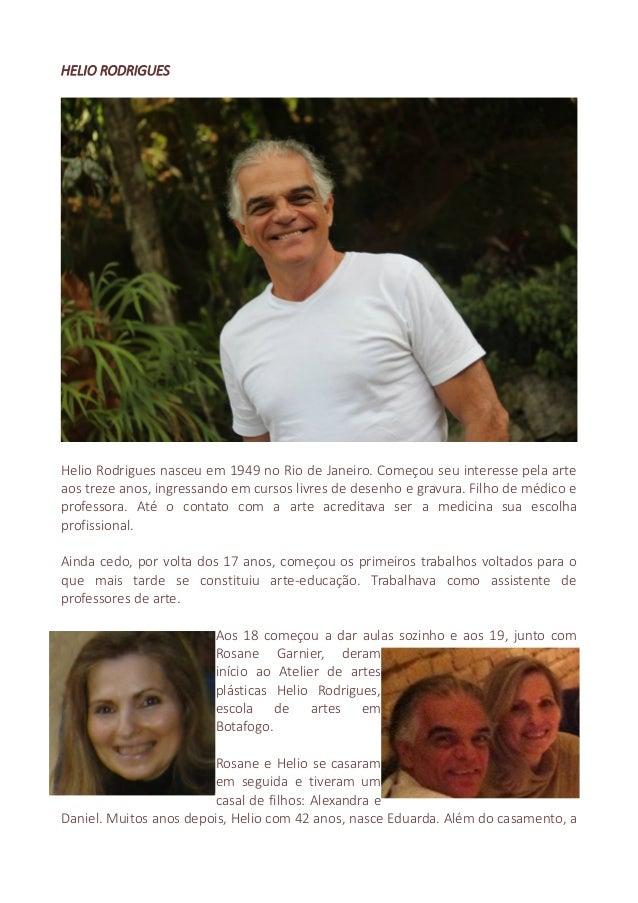 HELIO RODRIGUES  Helio Rodrigues nasceu em 1949 no Rio de Janeiro. Começou seu interesse pela arte aos treze anos, ingress...