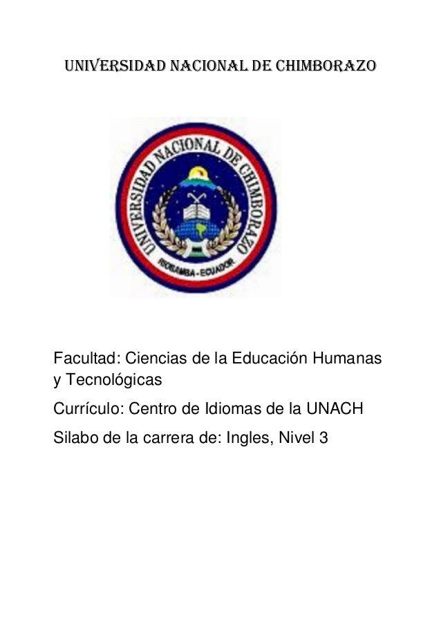 Universidad Nacional de Chimborazo Facultad: Ciencias de la Educación Humanas y Tecnológicas Currículo: Centro de Idiomas ...