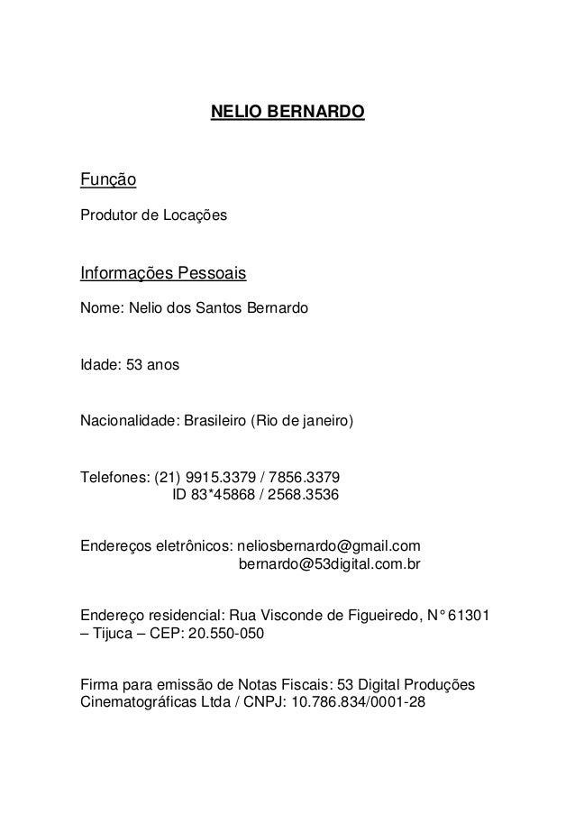 NELIO BERNARDO Função Produtor de Locações Informações Pessoais Nome: Nelio dos Santos Bernardo Idade: 53 anos Nacionalida...