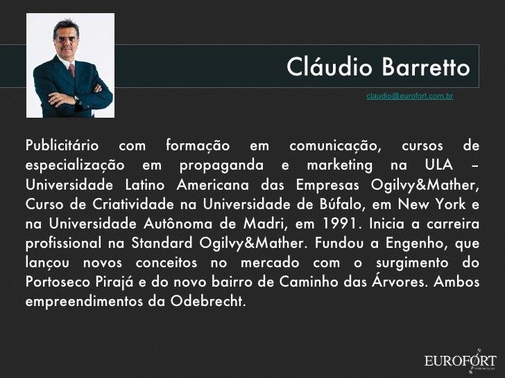 Cláudio Barretto [email_address] Publicitário com formação em comunicação, cursos de especialização em propaganda e market...