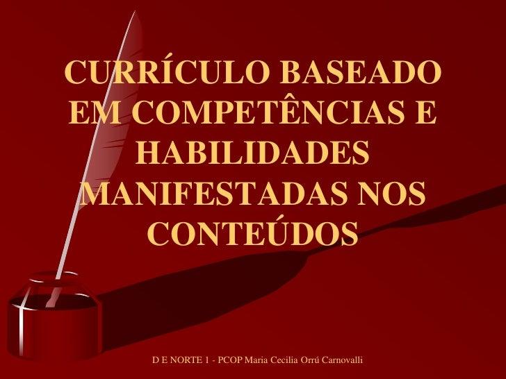 CURRÍCULO BASEADOEM COMPETÊNCIAS E   HABILIDADES MANIFESTADAS NOS    CONTEÚDOS   D E NORTE 1 - PCOP Maria Cecilia Orrú Car...