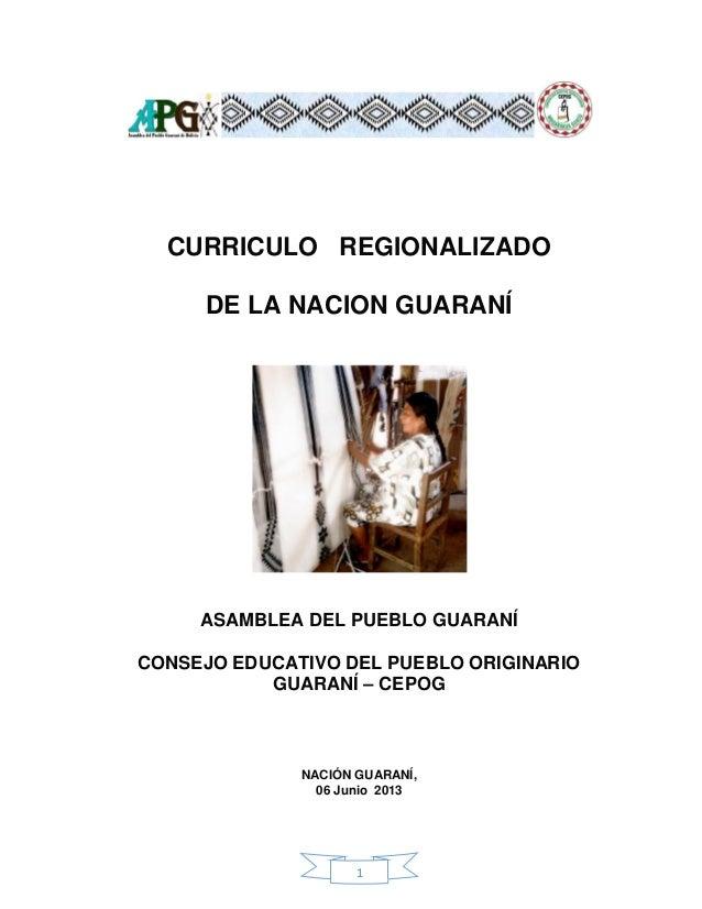 1 CURRICULO REGIONALIZADO DE LA NACION GUARANÍ ASAMBLEA DEL PUEBLO GUARANÍ CONSEJO EDUCATIVO DEL PUEBLO ORIGINARIO GUARANÍ...