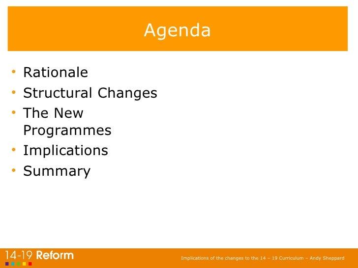 Agenda <ul><li>Rationale </li></ul><ul><li>Structural Changes </li></ul><ul><li>The New Programmes </li></ul><ul><li>Impli...