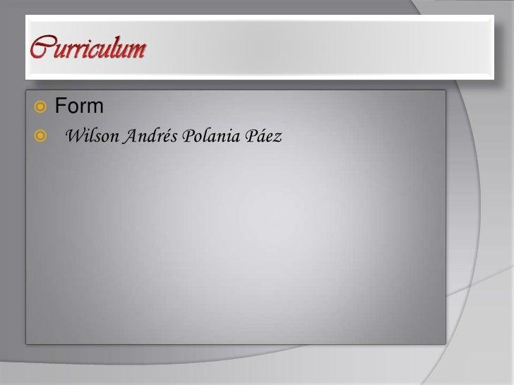 Curriculum<br />Form<br />Wilson Andrés Polania Páez<br />