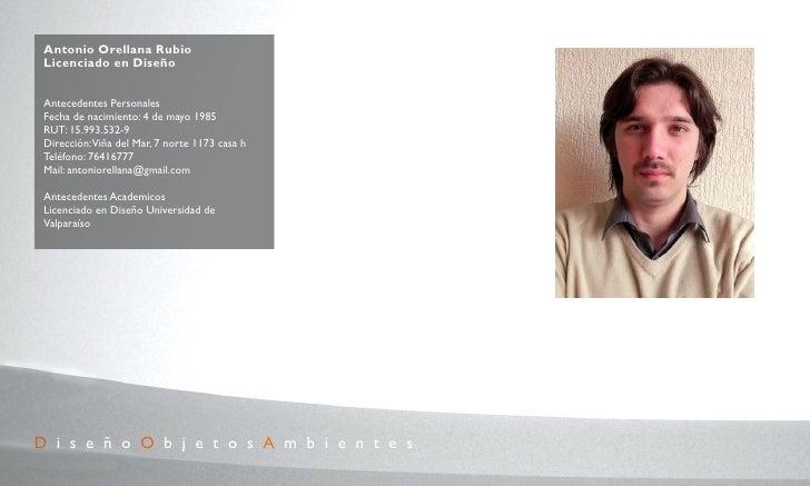 Antonio Orellana Rubio  Licenciado en Diseño    Antecedentes Personales  Fecha de nacimiento: 4 de mayo 1985  RUT: 15.993....