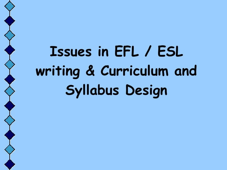 Issues in EFL / ESL writing & Curriculum and Syllabus Design