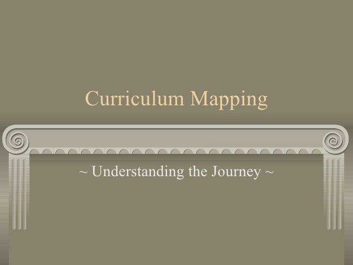 Curriculum Mapping ~ Understanding the Journey ~