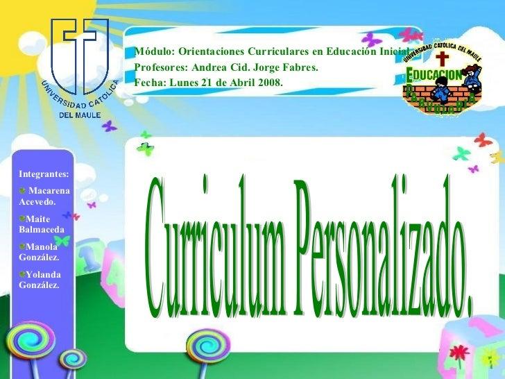 Módulo: Orientaciones Curriculares en Educación Inicial. Profesores: Andrea Cid. Jorge Fabres. Fecha: Lunes 21 de Abril 20...