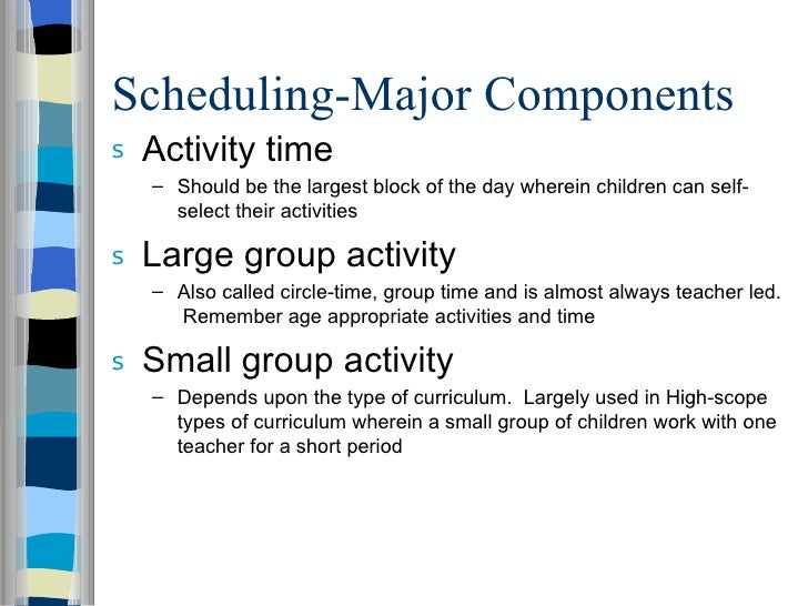 Scheduling-Major Components <ul><li>Activity time </li></ul><ul><ul><li>Should be the largest block of the day wherein chi...