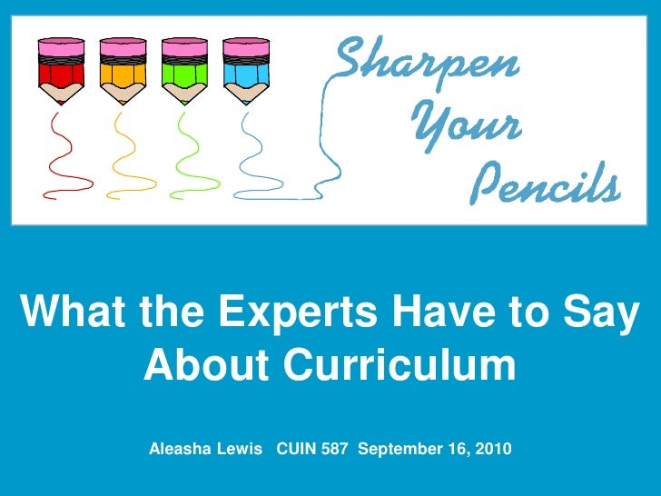 What the Experts Have to Say About Curriculum<br />Aleasha Lewis   CUIN 587  September 16, 2010<br />