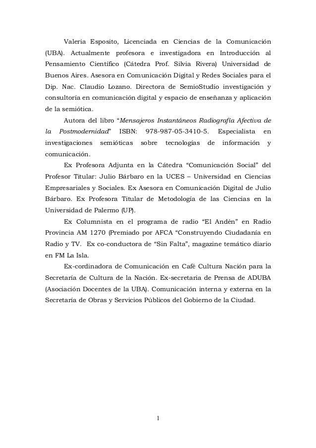 1 Valeria Esposito, Licenciada en Ciencias de la Comunicación (UBA). Actualmente profesora e investigadora en Introducción...