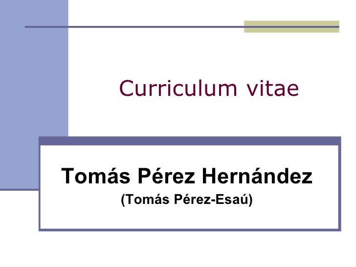 Curriculum vitae Tomás Pérez Hernández (Tomás Pérez-Esaú)
