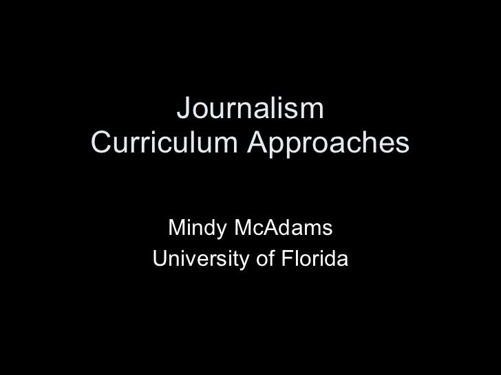 Journalism Curriculum Approaches Mindy McAdams University of Florida