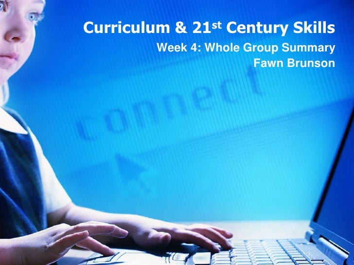 Curriculum & 21st Century Skills<br />Week 4: Whole Group Summary <br />Fawn Brunson<br />