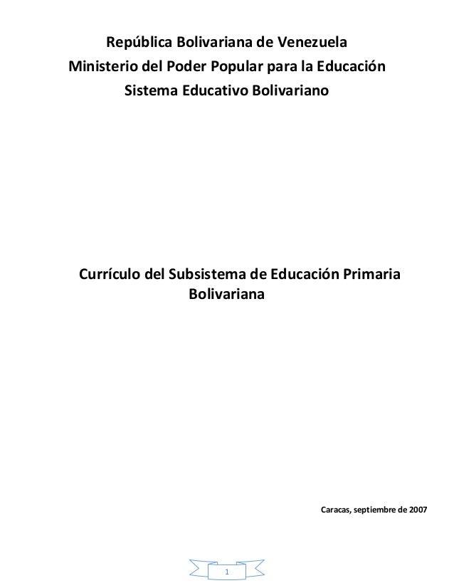 República Bolivariana de Venezuela Ministerio del Poder Popular para la Educación Sistema Educativo Bolivariano  Currículo...