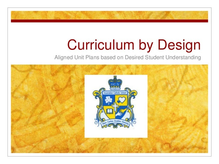 Curriculum by Design<br />Aligned Unit Plans based on Desired Student Understanding<br />