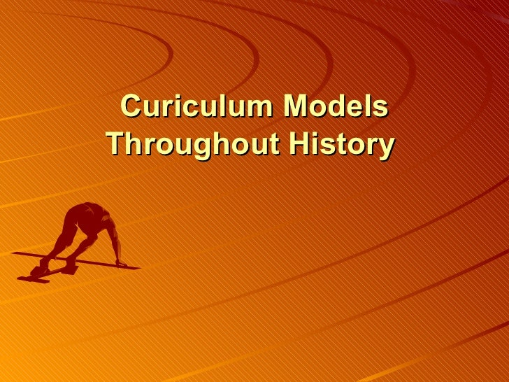 Curiculum Models Throughout History
