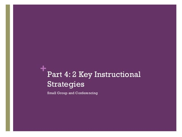 +  Part 4: 2 Key Instructional Strategies Small Group and Conferencing
