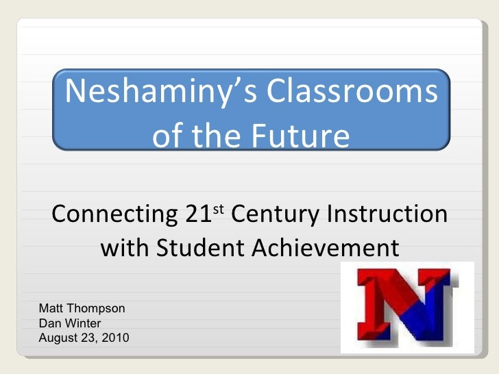 Connecting 21 st  Century Instruction with Student Achievement Matt Thompson Dan Winter August 23, 2010 Neshaminy's Classr...