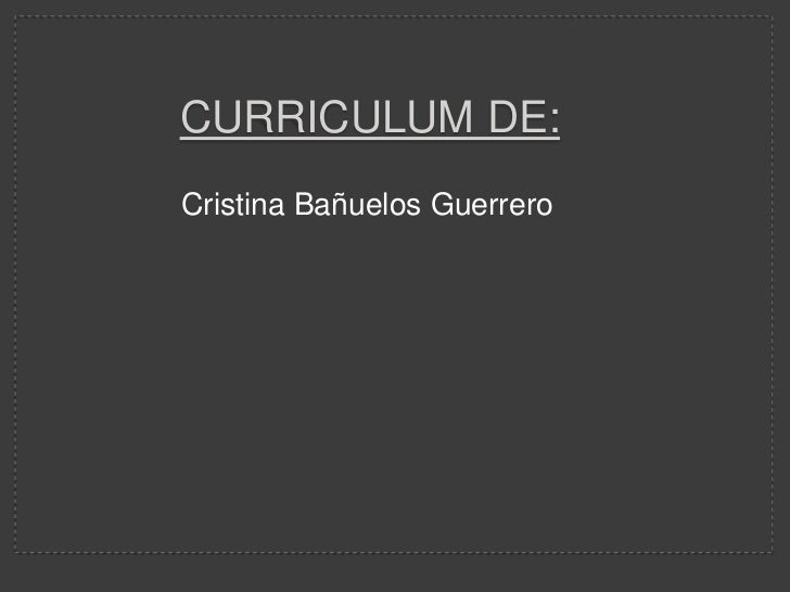 Curriculum de:<br />Cristina Bañuelos Guerrero<br />