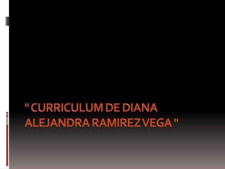 """"""" curriculum de diana alejandra ramirez vega """"<br />"""