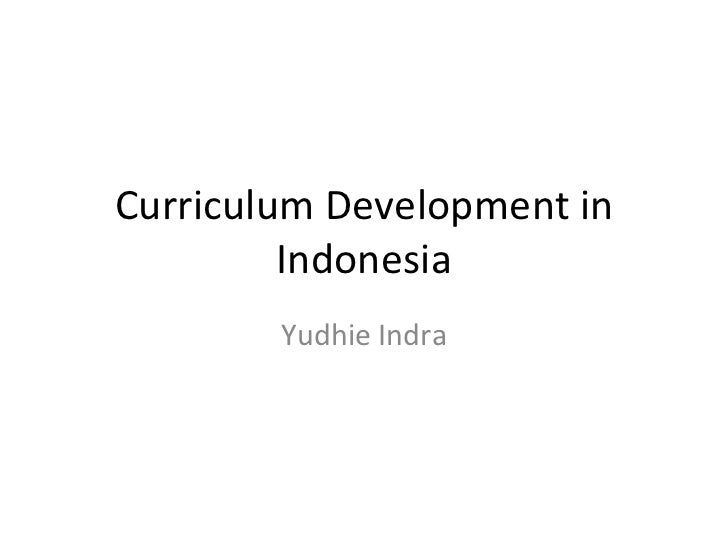 Curriculum Development in Indonesia Yudhie Indra