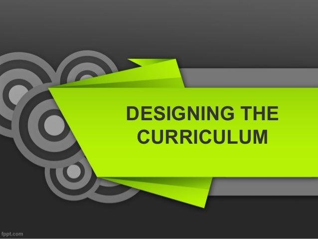 DESIGNING THE CURRICULUM