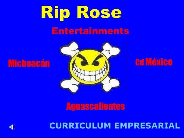 Cd México  Rip Rose  Entertainments  Aguascalientes  Michoacán  CURRICULUM EMPRESARIAL