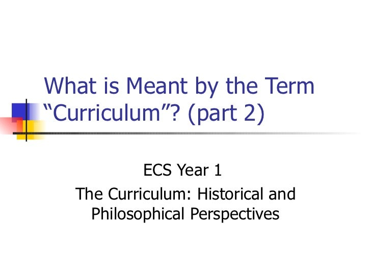 """What is Meant by the Term """"Curriculum""""? (part 2) ECS Year 1  The Curriculum: Historical and Philosophical Perspectives"""