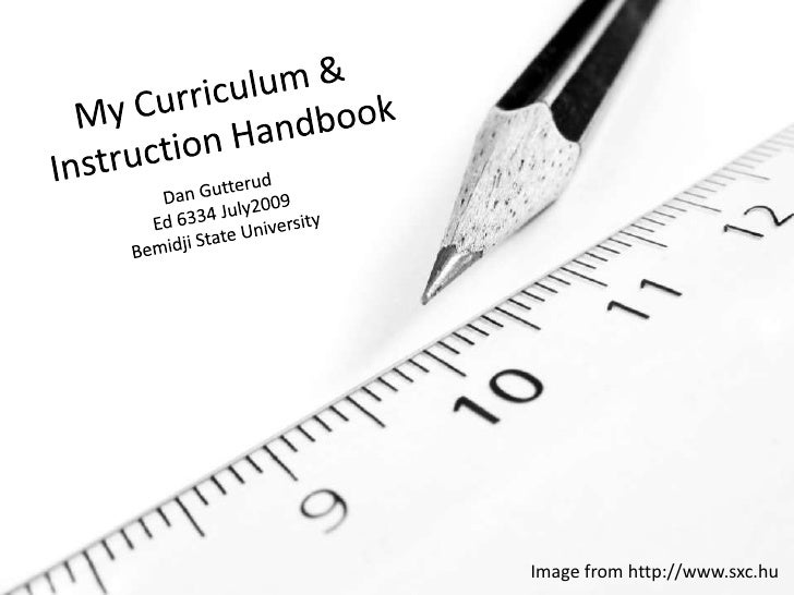 My Curriculum & <br /> Instruction Handbook<br />Dan Gutterud<br />Ed 6334 July2009<br />Bemidji State University<br />Ima...