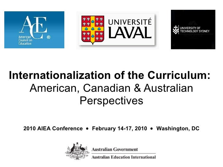 Internationalization of the Curriculum:   American, Canadian & Australian Perspectives 2010 AIEA Conference     February ...