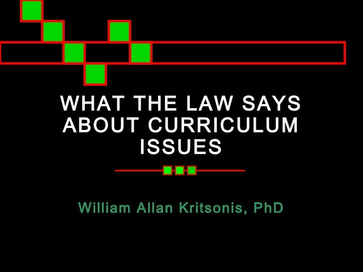 WHAT THE LAW SAYSABOUT CURRICULUM     ISSUES William Allan Kritsonis, PhD
