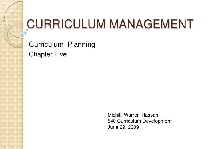 CURRICULUM MANAGEMENT<br />Curriculum  Planning<br />Chapter Five<br />Michilli Warren-Hassan<br /> Curriculum Development...