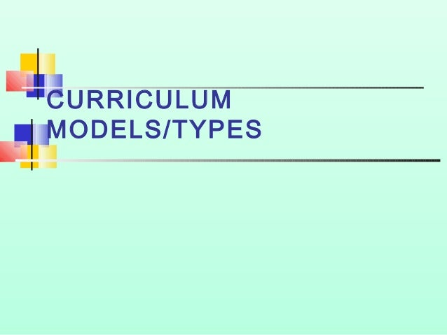 CURRICULUM MODELS/TYPES