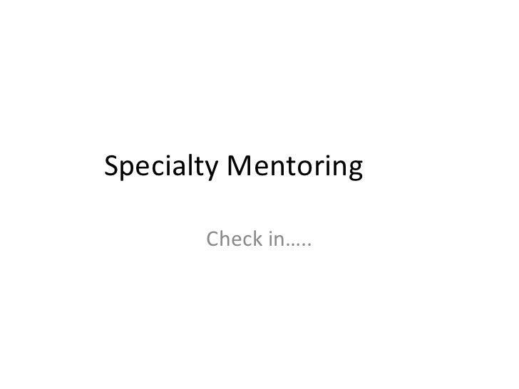 Specialty Mentoring Check in…..