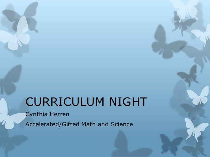 CURRICULUM NIGHT<br />Cynthia Herren<br />Accelerated/Gifted Math and Science<br />