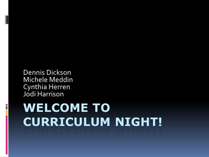 Welcome to Curriculum Night!<br />Dennis Dickson<br />Michele Meddin<br />Cynthia Herren<br />Jodi Harrison<br />