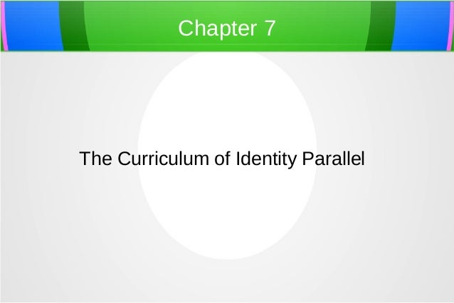 Chapter 7 The Curriculum of Identity Parallel