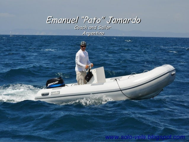 "Emanuel ""Pato"" JamardoEmanuel ""Pato"" Jamardo Coach and SailorCoach and Sailor ArgentinoArgentino www.solo-vela.blogspot.com"