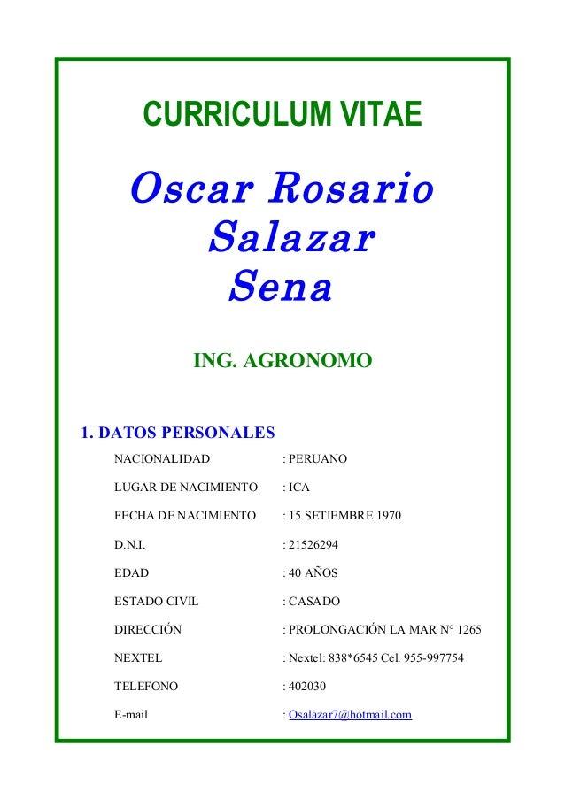 CURRICULUM VITAE Oscar Rosario Salazar Sena ING. AGRONOMO 1. DATOS PERSONALES NACIONALIDAD : PERUANO LUGAR DE NACIMIENTO :...