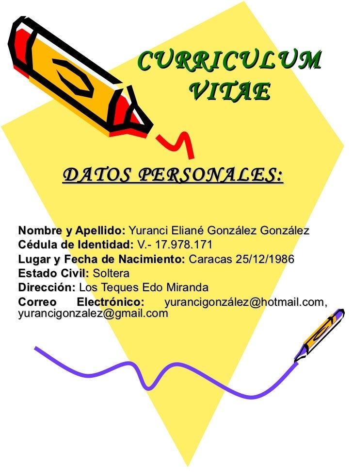 CURRICULUM   VITAE DATOS PERSONALES: Nombre y Apellido:  Yuranci Eliané González González Cédula de Identidad:  V.- 17.978...