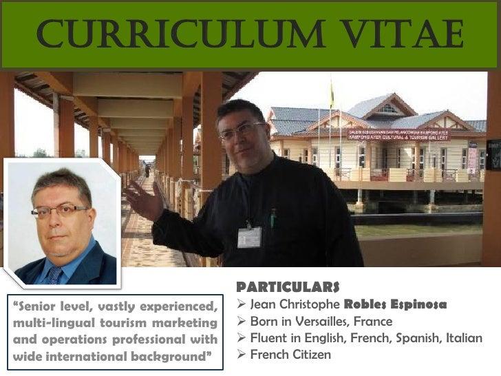 "CURRICULUM VITAE                                     PARTICULARS""Senior level, vastly experienced,    Jean Christophe Rob..."