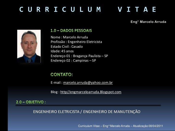 C U R R I C U L U M    V I T A E<br />Eng° Marcelo Arruda<br />1.0 – Dados Pessoais<br />Nome : Marcelo Arruda <br />Pro...