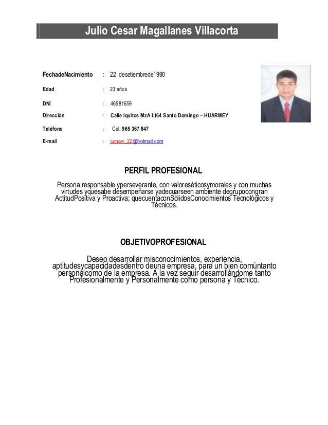 Julio Cesar Magallanes Villacorta FechadeNacimiento : 22 desetiembrede1990 Edad : 23 años DNI : 46581659 Dirección : Calle...