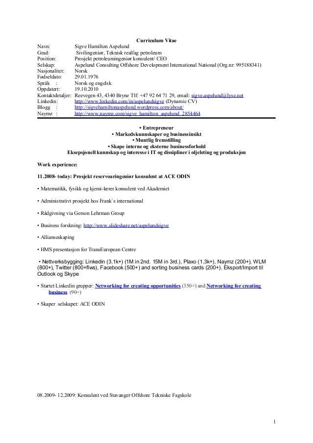 Curriculum Vitae Navn: Sigve Hamilton Aspelund Grad: Sivilingeniør, Teknisk realfag petroleum Position: Prosjekt petroleum...
