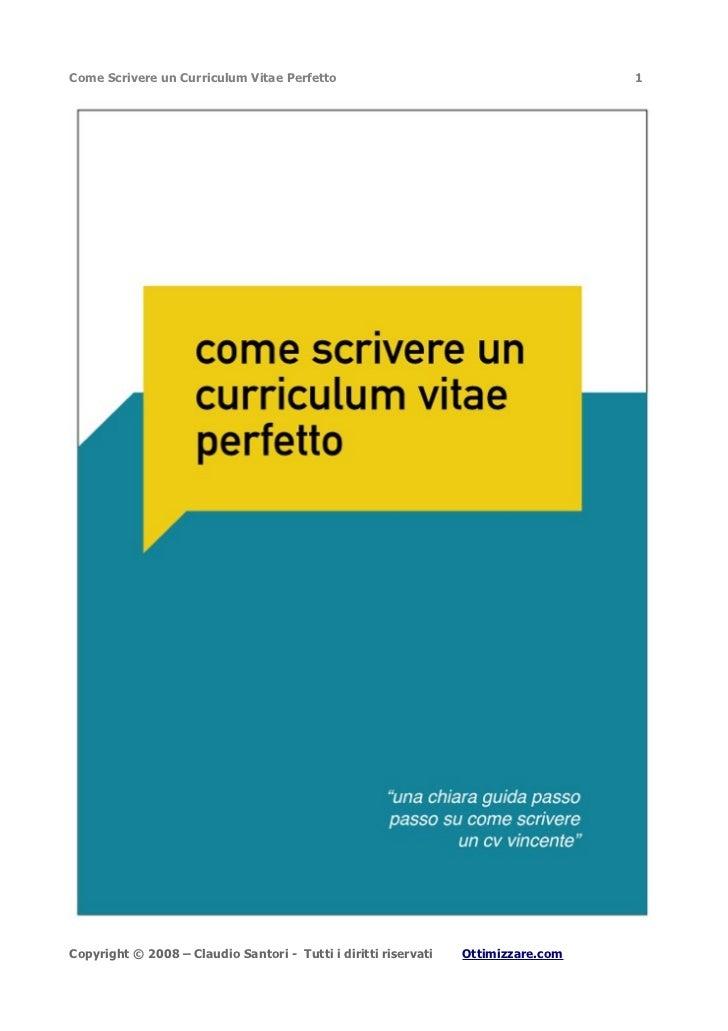 Come Scrivere un Curriculum Vitae Perfetto                                         1Copyright © 2008 – Claudio Santori - T...