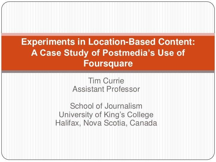 Tim CurrieAssistant ProfessorSchool of JournalismUniversity of King's CollegeHalifax, Nova Scotia, Canada<br />Experiments...